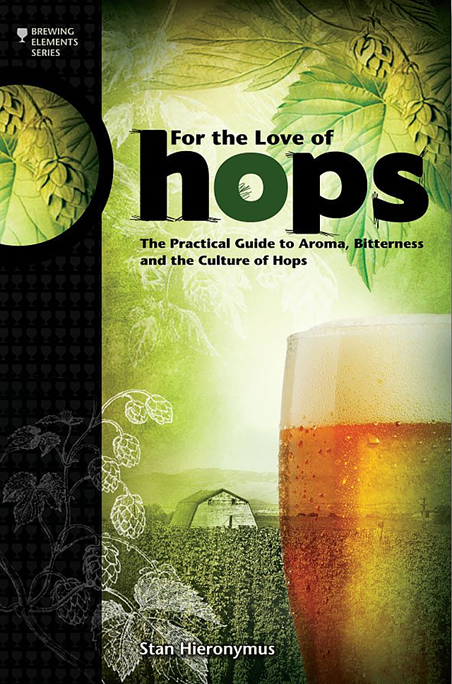 libros para cerveceros: For the Love of Hops: the Practical Guide to Aroma, Bitterness and the Culture of Hops (Stan Hieronymus, 2012)
